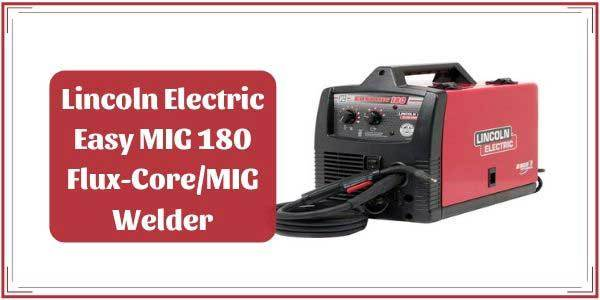 Lincoln Electric Mig Welder >> Lincoln Easy Mig 180 Review Lincoln Electric Flux Core Mig Welder