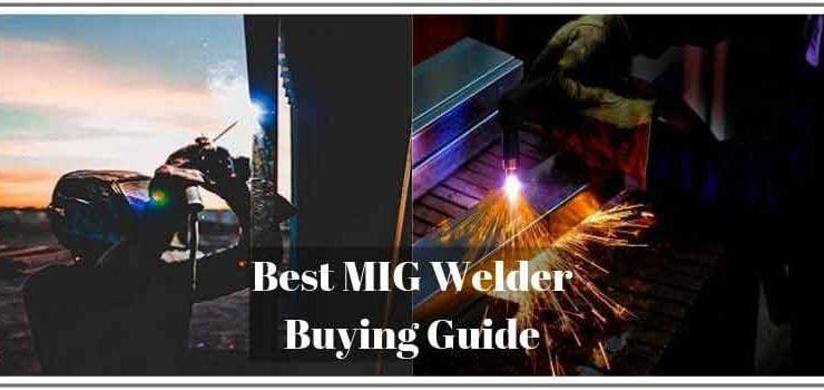 Best MIG Welder Buying Guide