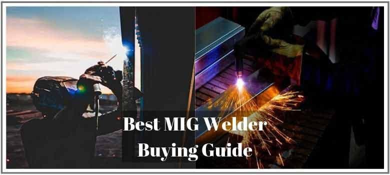 Best MIG Welder Buying Guide